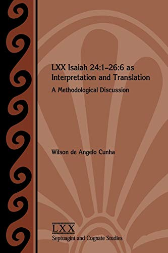 9781628370225: LXX Isaiah 24:1-26:6 as Interpretation and Translation: A Methodological Discussion (Septuagint and Cognate Studies)