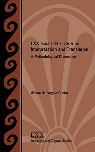 9781628370249: LXX Isaiah 24:1-26:6 as Interpretation and Translation: A Methodological Discussion (Society of Biblical Literature Septuagint and Cognate Studies) (English, Hebrew and Greek Edition)