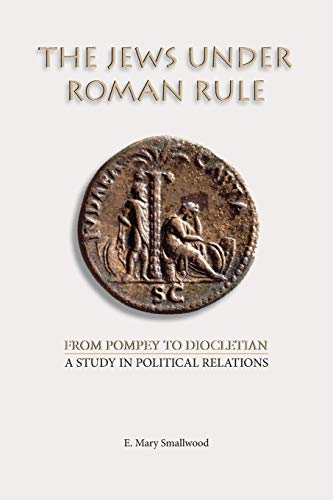 9781628370294: The Jews under Roman Rule: From Pompey to Diocletian: A Study in Political Relations