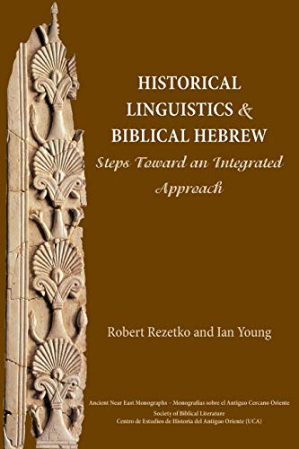 9781628370454: Historical Linguistics and Biblical Hebrew: Steps Toward an Integrated Approach (Ancient Near East Monographs)