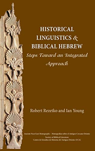 9781628370478: Historical Linguistics and Biblical Hebrew: Steps Toward an Integrated Approach (Ancient Near East Monographs)
