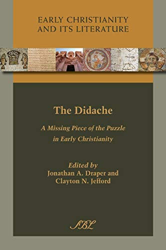 The Didache: A Missing Piece of the Puzzle in Early Christianity (Early Christianity and Its ...