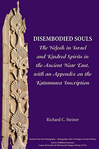 9781628370768: Disembodied Souls: The Nefesh in Israel and Kindred Spirits in the Ancient Near East, with an Appendix on the Katumuwa Inscription (Ancient Near East Monographs)