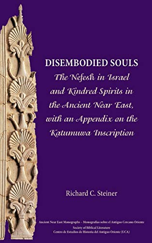 9781628370782: Disembodied Souls: The Nefesh in Israel and Kindred Spirits in the Ancient Near East, with an Appendix on the Katumuwa Inscription (Ancient Near East ... Literature Ancient Near East Monographs)
