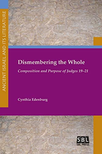9781628371246: Dismembering the Whole: Composition and Purpose of Judges 19-21 (Ancient Israel and Its Literature)