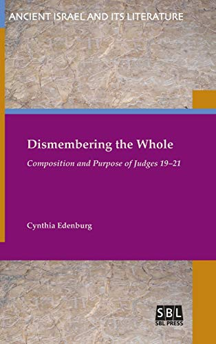 9781628371260: Dismembering the Whole: Composition and Purpose of Judges 19-21 (Ancient Israel and Its Literature)