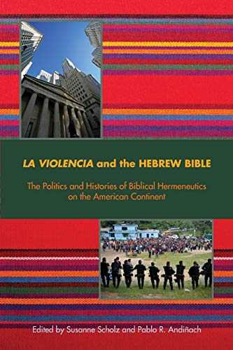9781628371307: La Violencia and the Hebrew Bible: The Politics and Histories of Biblical Hermeneutics on the American Continent (Semeia Studies)