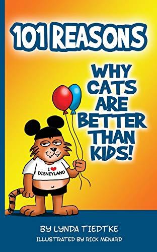 101 Reasons Cats Are Better Than Kids: Lynda Tiedtke