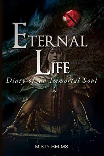9781628387155: Eternal Life Diary of an Immortal Soul October, 1337-June, 1358