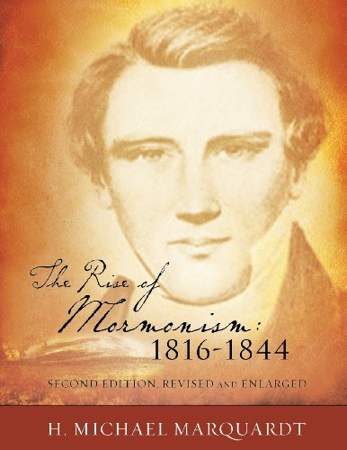 The Rise of Mormonism: 1816-1844: Second Edition, Revised and Enlarged: H. Michael Marquardt