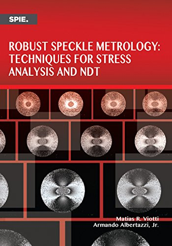 Robust Speckle Metrology: Techniques for Stress Analysis: Matias R. Viotti,