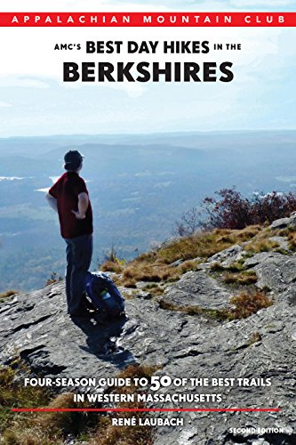 AMC's Best Day Hikes in the Berkshires: Four-Season Guide to 50 of the Best Trails in Western ...