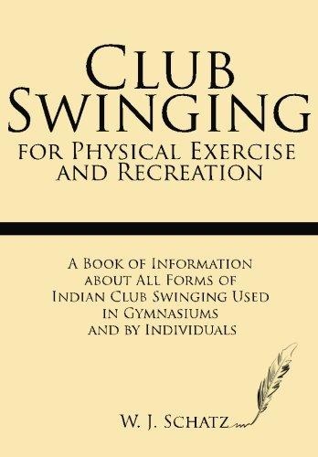 Club Swinging for Physical Exercise and Recreation: Schatz, W. J.