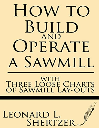 9781628450156: How to Build and Operate a Sawmill: with Three Loose Charts of Sawmill Lay-outs