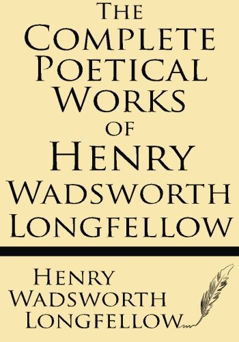 9781628450255: The Complete Poetical Works of Henry Wadsworth Longfellow: Cambridge Edition