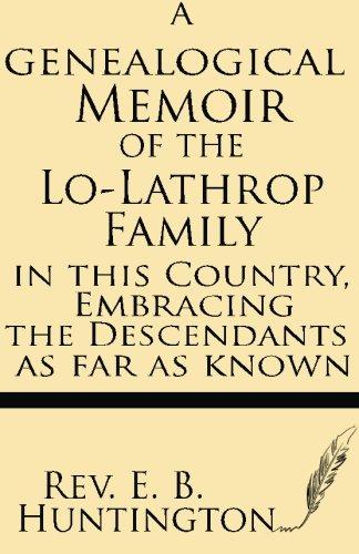 A Genealogical Memoir of the Lo-Lathrop Family: Huntington, Rev E.
