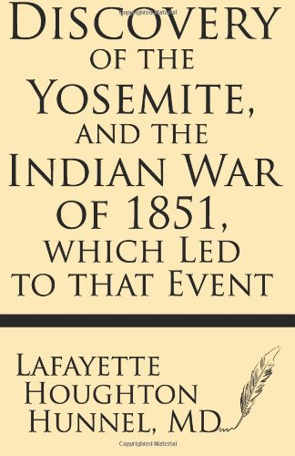 9781628450668: Discovery of the Yosemite, and the Indian War of 1851, which Led to that Event
