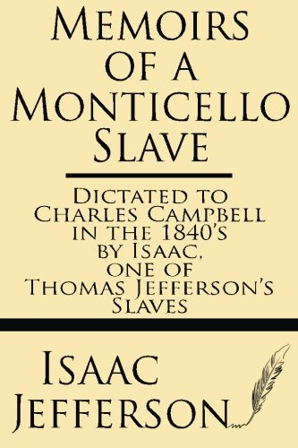 9781628450811: Memoirs of a Monticello Slave--dictated to Charles Campbell in the 1840's by Isaac, one of Thomas Jefferson's slaves