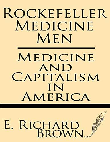 9781628450972: Rockefeller Medicine Men: Medicine and Capitalism in America