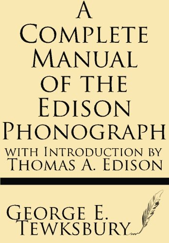 9781628451313: A Complete Manual of the Edison Phonograph with Introduction by Thomas A. Edison