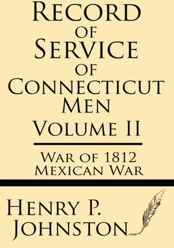 9781628451429: Record of Service of Connecticut Men (Volume II): War of 1812 & Mexican War
