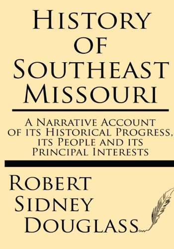 9781628451474: History of Southeast Missouri: A Narrative Account of its Historical Progress, its People and its Principal Interests