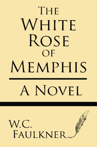 The White Rose of Memphis: Falkner, W. C.