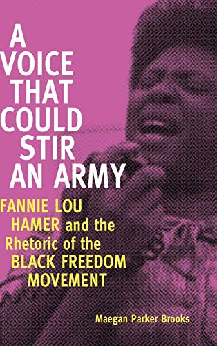 9781628460049: A Voice That Could Stir an Army: Fannie Lou Hamer and the Rhetoric of the Black Freedom Movement (Race, Rhetoric, and Media Series)