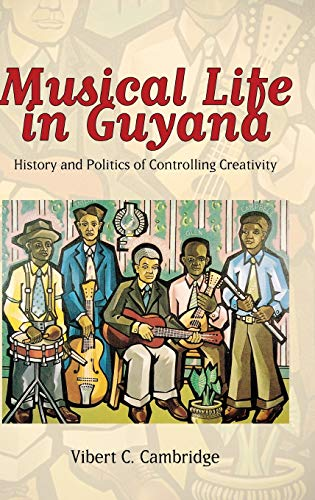 Musical Life in Guyana: History and Politics of Controlling Creativity (Hardback): Vibert C. ...