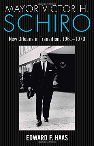 9781628460179: Mayor Victor H. Schiro: New Orleans in Transition, 1961–1970
