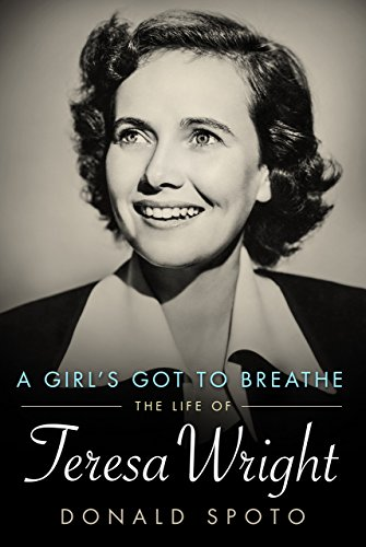 9781628460452: A Girl's Got To Breathe: The Life of Teresa Wright (Hollywood Legends Series)