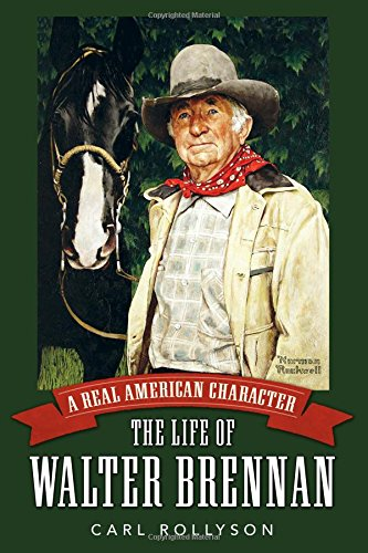 9781628460476: A Real American Character: The Life of Walter Brennan (Hollywood Legends Series)
