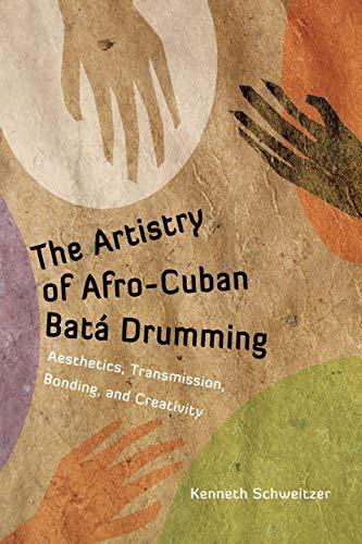 9781628460537: The Artistry of Afro-Cuban Batá Drumming: Aesthetics, Transmission, Bonding, and Creativity (Caribbean Studies Series)