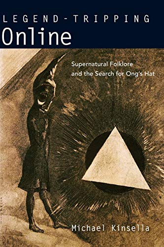 Legend-Tripping Online: Supernatural Folklore and the Search for Ong's Hat: Kinsella, Michael