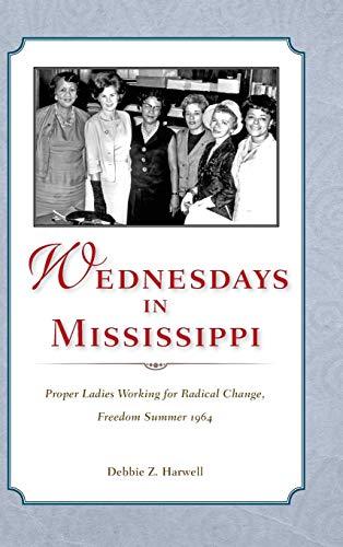 Wednesdays in Mississippi: Proper Ladies Working for Radical Change, Freedom Summer 1964 (Hardback)...