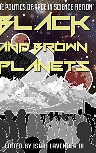 Black and Brown Planets: The Politics of Race in Science Fiction: Lavender, Isiah (Editor)