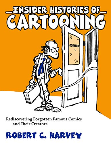 Insider Histories of Cartooning: Rediscovering Forgotten Famous Comics and Their Creators: Harvey, ...