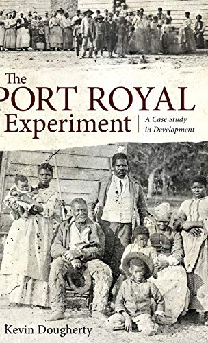 The Port Royal Experiment: A Case Study in Development: Dougherty, Kevin
