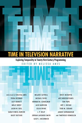 9781628461732: Time in Television Narrative: Exploring Temporality in Twenty-First-Century Programming
