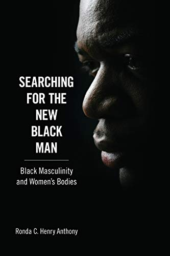 Searching for the New Black Man: Black Masculinity and Women's Bodies (Margaret Walker ...