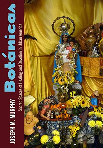 Botánicas: Sacred Spaces of Healing and Devotion in Urban America: Murphy, Joseph M.