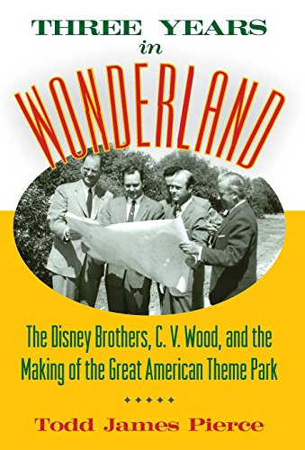 9781628462418: Three Years in Wonderland: The Disney Brothers, C. V. Wood, and the Making of the Great American Theme Park
