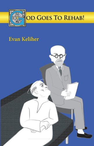 God Goes to Rehab!: Keliher, Evan C.