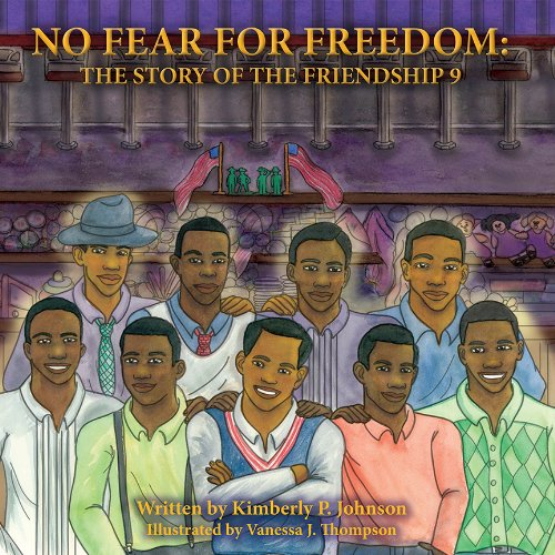 No Fear For Freedom: The Story Of The Friendship 9: Kimberly P. Johnson