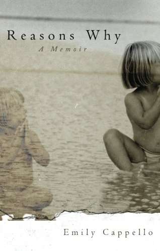 Reasons Why: A Memoir: Cappello, Emily