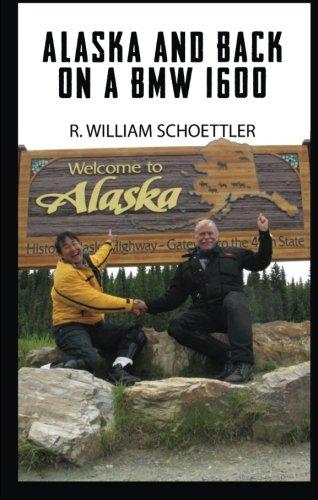 Alaska and Back on a BMW 1600: R. William Schoettler
