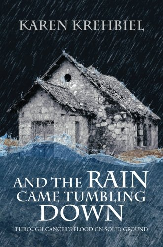 9781628543155: And the Rain Came Tumbling Down: Through Cancer's Flood on Solid Ground