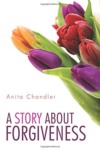 A Story about Forgiveness: Chandler, Anita