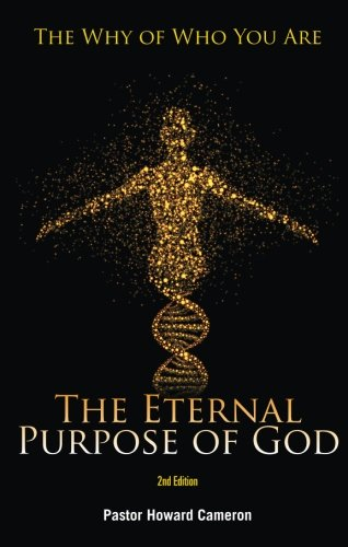 The Eternal Purpose of God, Second Edition: The Why of Who You Are: Cameron, Pastor Howard