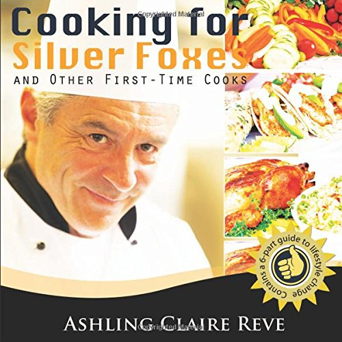 Cooking for Silver Foxes: And Other First Time Cooks: Claire Reve, Ashling